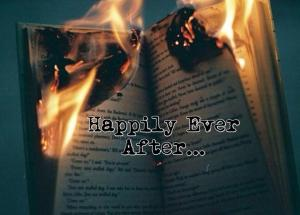 Happily Ever after in flames